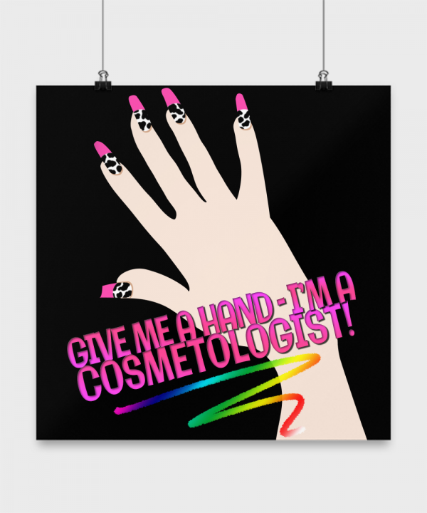 Give me a Hand - I'm a Cosmetologist – 16 x 16 P...